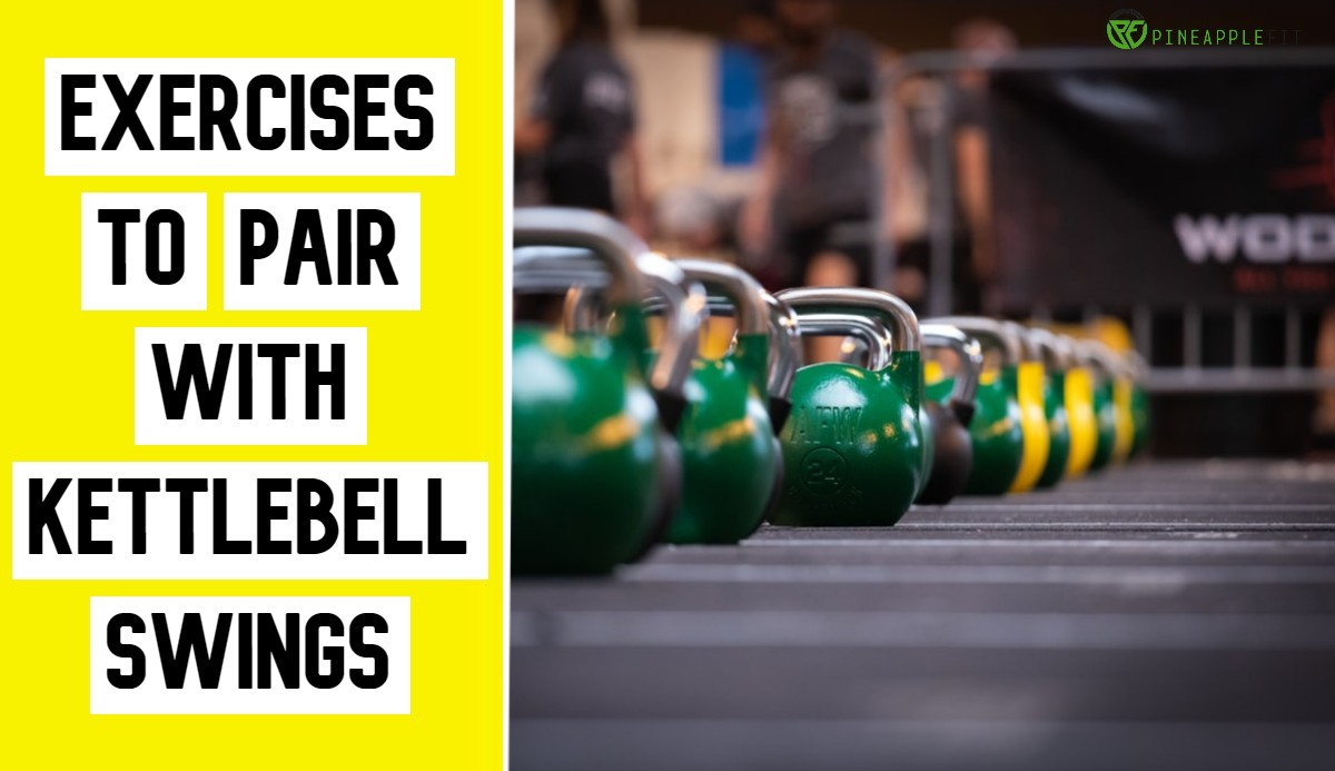 Exercises to Pair with Kettlebell Swings
