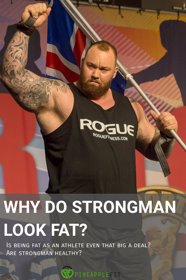 why do strongmen look fat