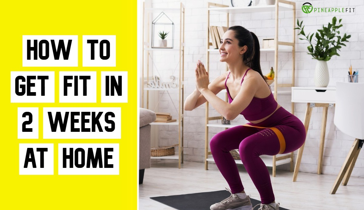 How to Get Fit In 2 Weeks at Home