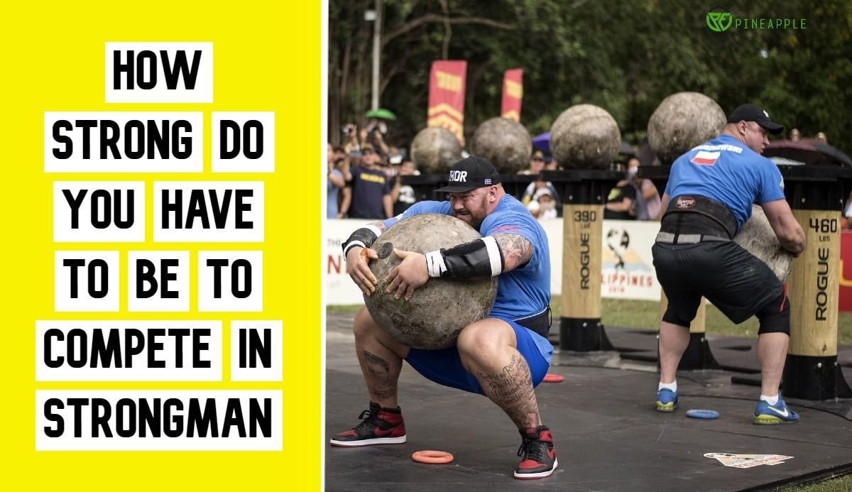How Strong Do You Have to Be to Compete in Strongman