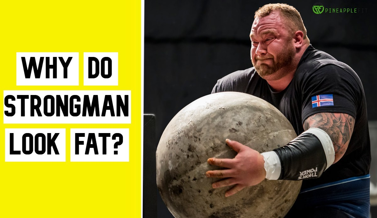 Why Do Strongman Look Fat